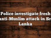 Police-investigate-fresh-antiMuslim-attack-in-Sri-Lanka